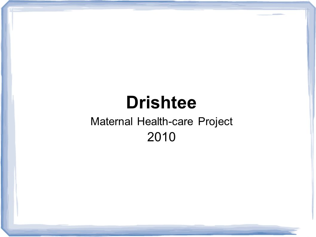 Drishtee Maternal Health-care Project 2010
