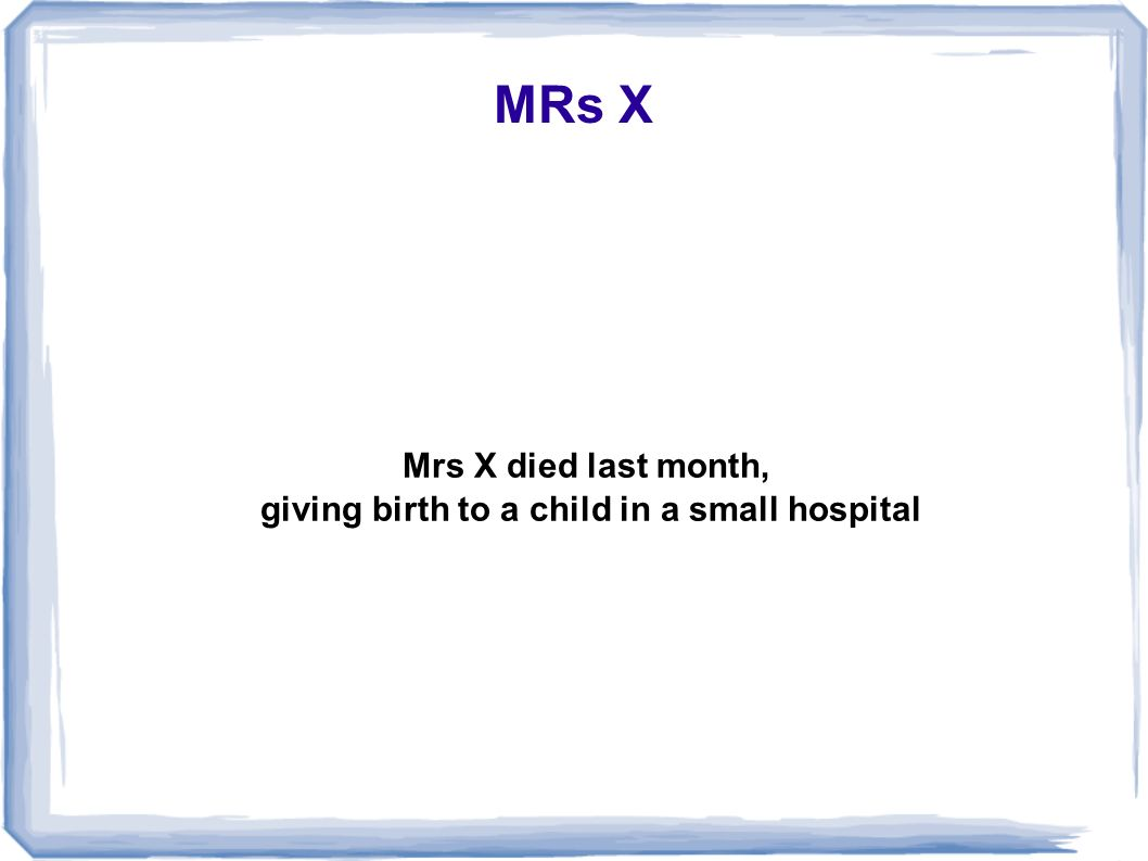 MRs X Mrs X died last month, giving birth to a child in a small hospital