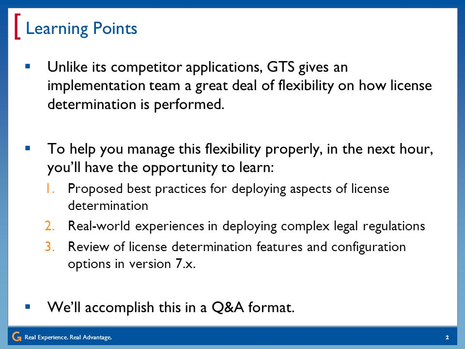 Real Experience. Real Advantage. [ 2 Learning Points Unlike its competitor applications, GTS gives an implementation team a great deal of flexibility