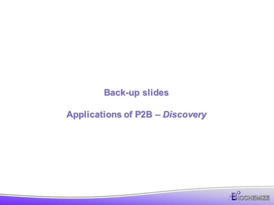 Back-up slides Applications of P2B – Discovery