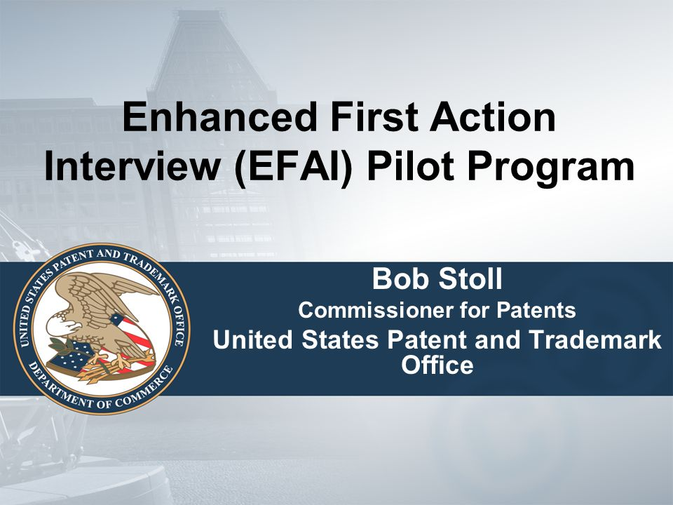 Pilot Program Objectives Promote personal interviews prior to issuance of a first Office action on the merits.