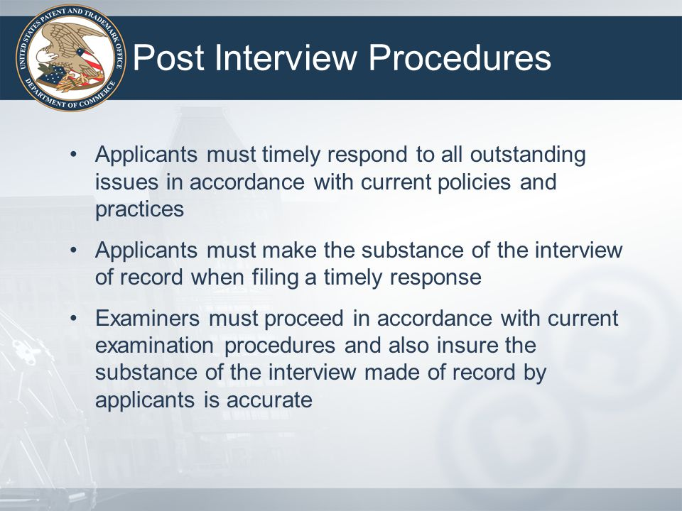 Post Interview Procedures Applicants must timely respond to all outstanding issues in accordance with current policies and practices Applicants must m