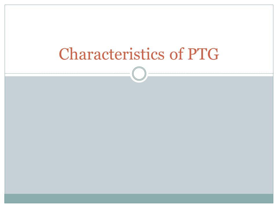 Characteristics of PTG