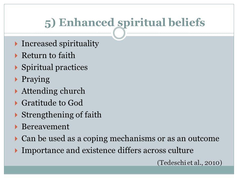 5) Enhanced spiritual beliefs Increased spirituality Return to faith Spiritual practices Praying Attending church Gratitude to God Strengthening of fa