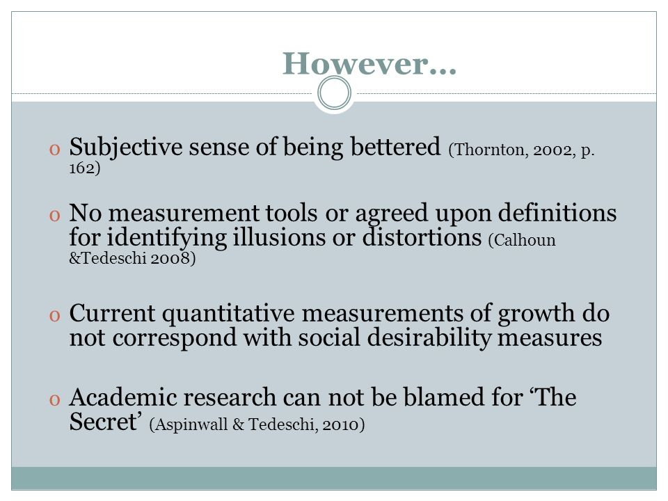 However… o Subjective sense of being bettered (Thornton, 2002, p. 162) o No measurement tools or agreed upon definitions for identifying illusions or