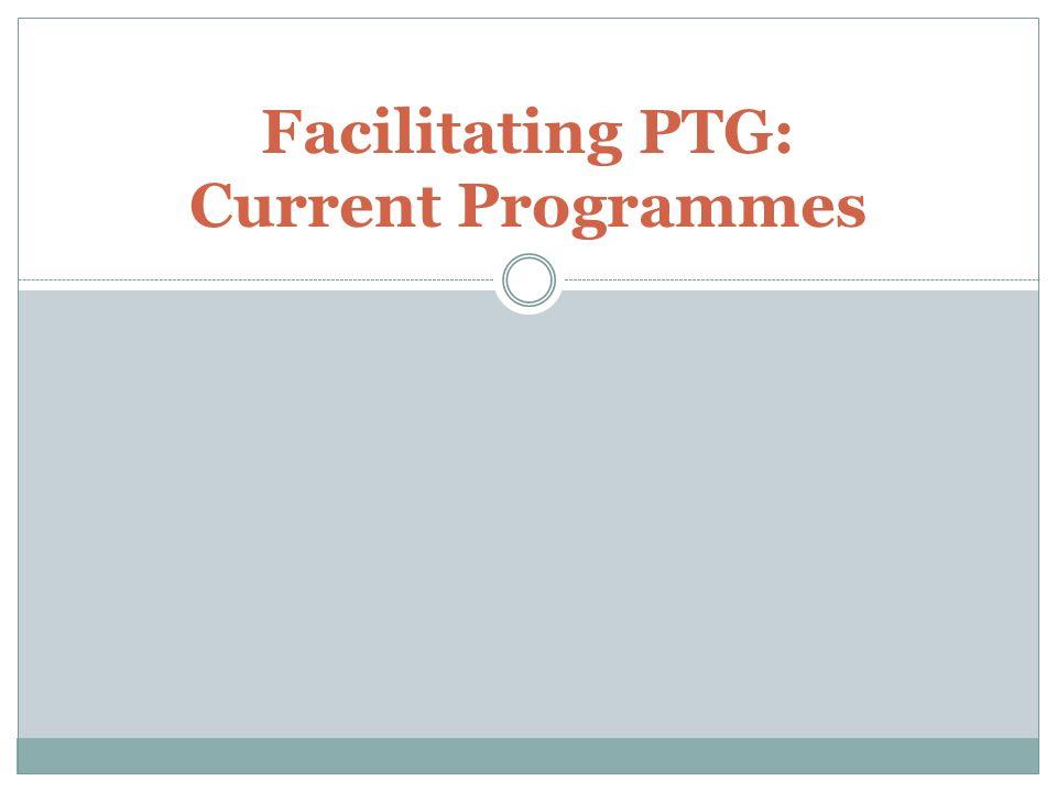 Facilitating PTG: Current Programmes