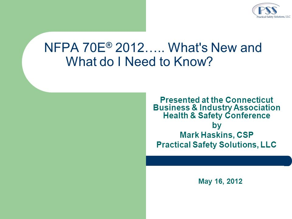 PRESENTATION GOALS Understand the key elements of the NFPA 70E ® 2012 Standard for Electrical Safety in the Workplace.