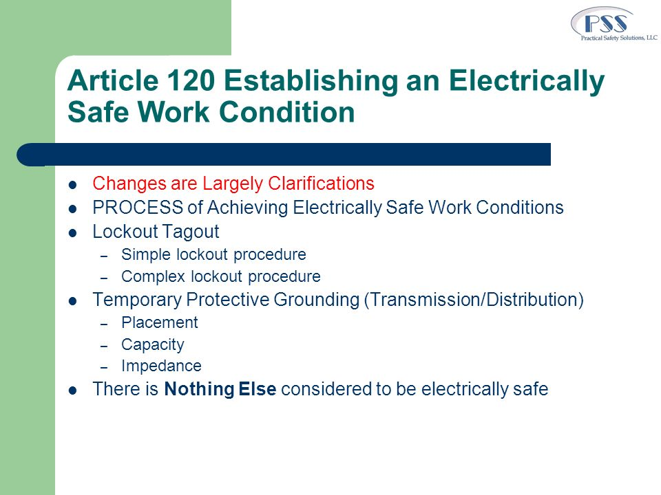 Article 120 Establishing an Electrically Safe Work Condition Changes are Largely Clarifications PROCESS of Achieving Electrically Safe Work Conditions