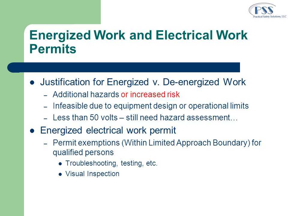 Energized Work and Electrical Work Permits Justification for Energized v. De-energized Work – Additional hazards or increased risk – Infeasible due to
