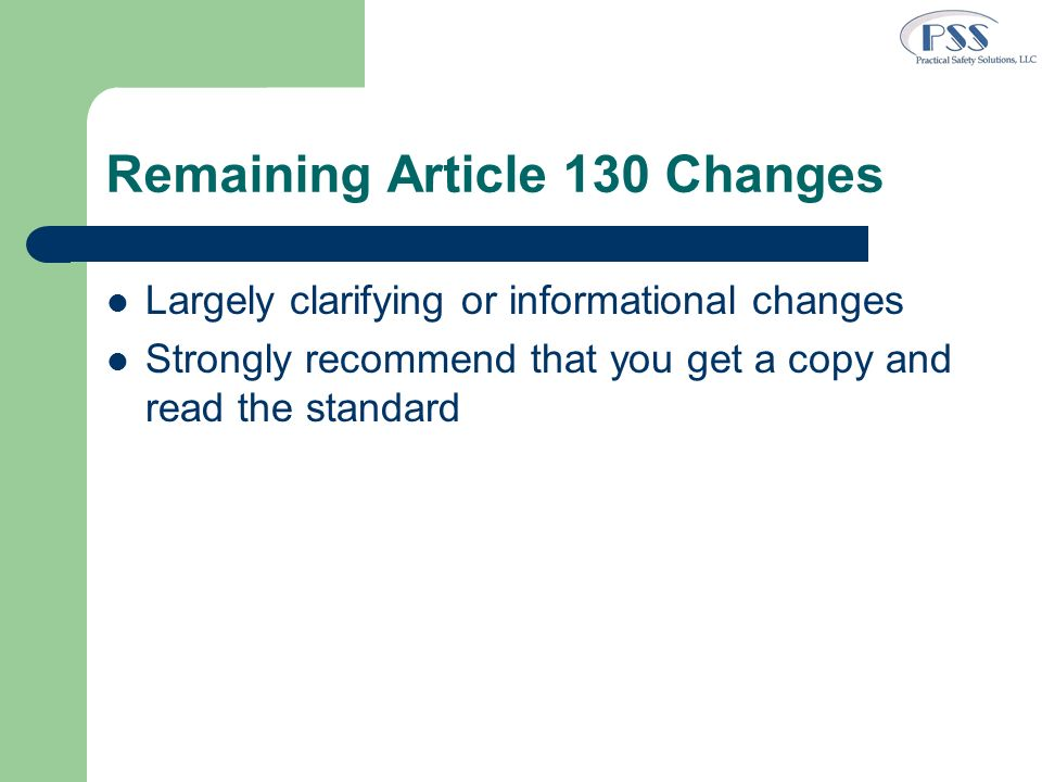Remaining Article 130 Changes Largely clarifying or informational changes Strongly recommend that you get a copy and read the standard