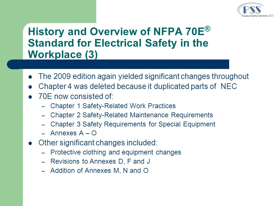 History and Overview of NFPA 70E ® Standard for Electrical Safety in the Workplace (3) The 2009 edition again yielded significant changes throughout C