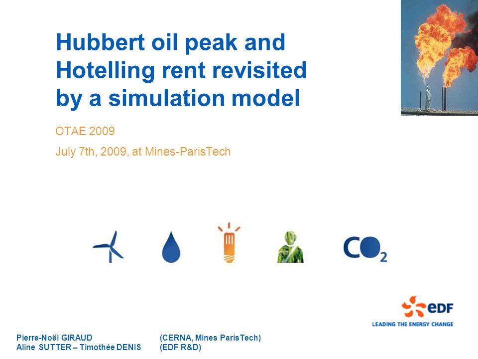 Pierre-Noël GIRAUD (CERNA, Mines ParisTech) Aline SUTTER – Timothée DENIS (EDF R&D) Hubbert oil peak and Hotelling rent revisited by a simulation mode