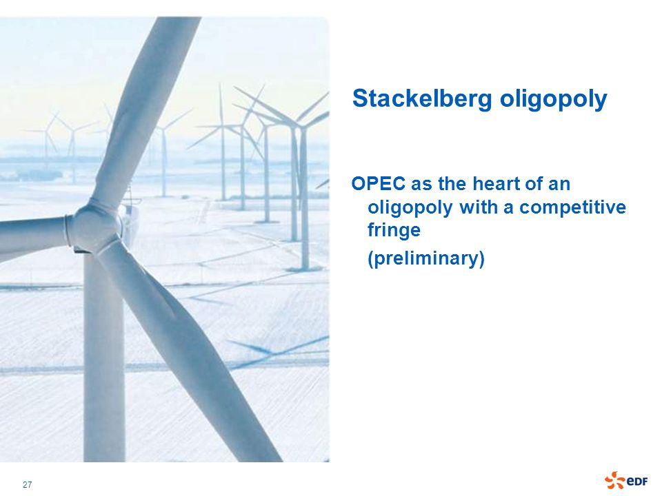 27 Stackelberg oligopoly OPEC as the heart of an oligopoly with a competitive fringe (preliminary)