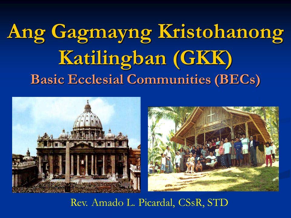 Ang Gagmayng Kristohanong Katilingban (GKK) Basic Ecclesial Communities (BECs) Rev. Amado L. Picardal, CSsR, STD