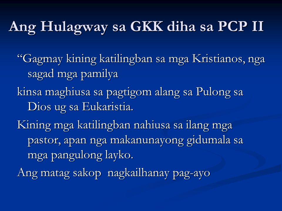 Ang Hulagway sa GKK diha sa PCP II Gagmay kining katilingban sa mga Kristianos, nga sagad mga pamilya kinsa maghiusa sa pagtigom alang sa Pulong sa Di
