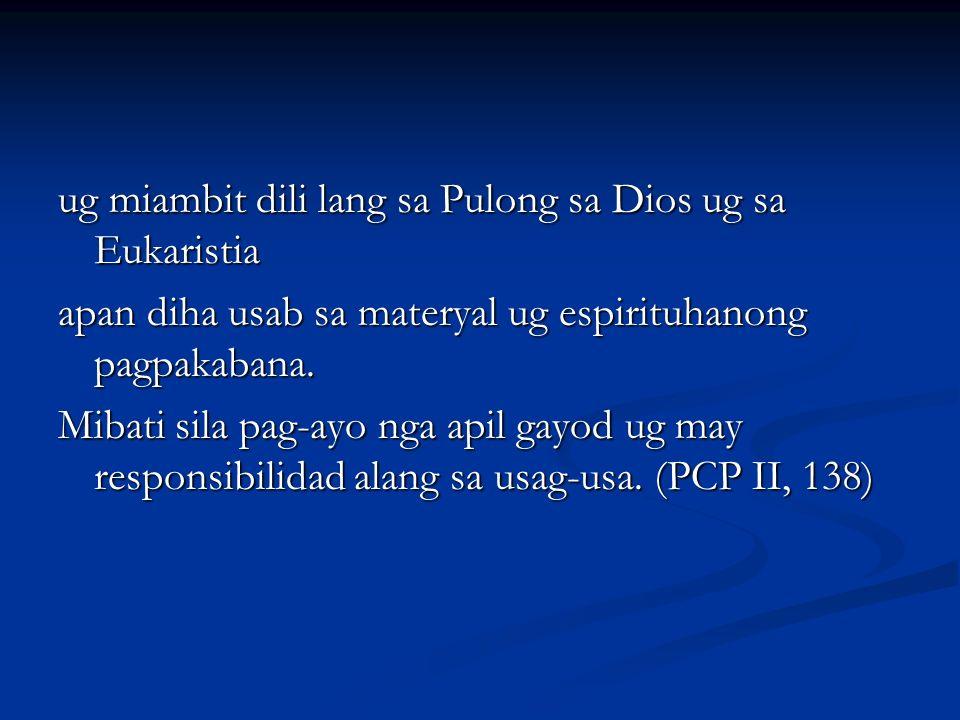 ug miambit dili lang sa Pulong sa Dios ug sa Eukaristia apan diha usab sa materyal ug espirituhanong pagpakabana. Mibati sila pag-ayo nga apil gayod u