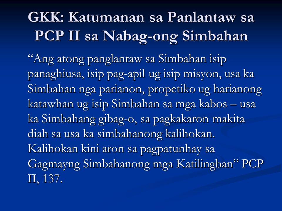 GKK: Katumanan sa Panlantaw sa PCP II sa Nabag-ong Simbahan Ang atong panglantaw sa Simbahan isip panaghiusa, isip pag-apil ug isip misyon, usa ka Sim