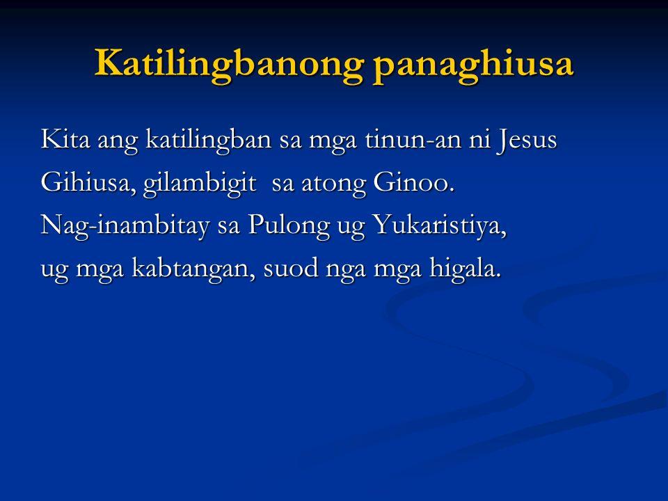 Katilingbanong panaghiusa Kita ang katilingban sa mga tinun-an ni Jesus Gihiusa, gilambigit sa atong Ginoo. Nag-inambitay sa Pulong ug Yukaristiya, ug