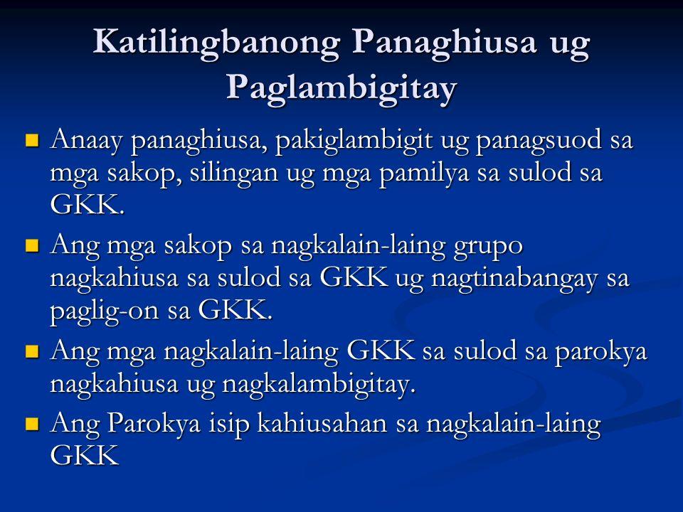 Katilingbanong Panaghiusa ug Paglambigitay Anaay panaghiusa, pakiglambigit ug panagsuod sa mga sakop, silingan ug mga pamilya sa sulod sa GKK. Anaay p