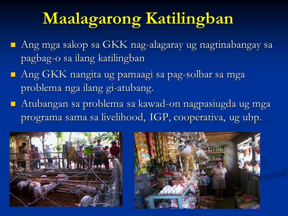 Maalagarong Katilingban Ang mga sakop sa GKK nag-alagaray ug nagtinabangay sa pagbag-o sa ilang katilingban Ang mga sakop sa GKK nag-alagaray ug nagti