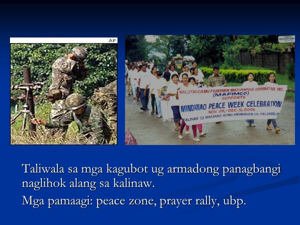 Taliwala sa mga kagubot ug armadong panagbangi naglihok alang sa kalinaw. Mga pamaagi: peace zone, prayer rally, ubp.