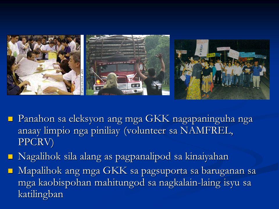 Panahon sa eleksyon ang mga GKK nagapaninguha nga anaay limpio nga piniliay (volunteer sa NAMFREL, PPCRV) Nagalihok sila alang as pagpanalipod sa kina