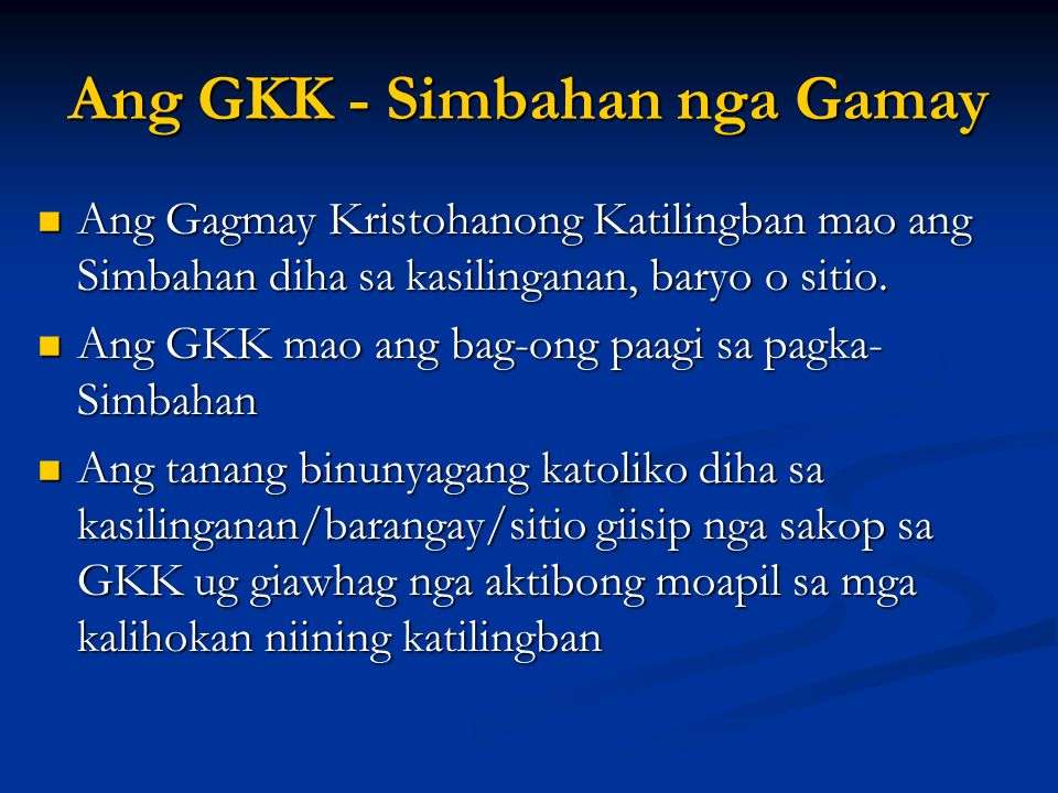 Ang GKK - Simbahan nga Gamay Ang Gagmay Kristohanong Katilingban mao ang Simbahan diha sa kasilinganan, baryo o sitio. Ang Gagmay Kristohanong Katilin
