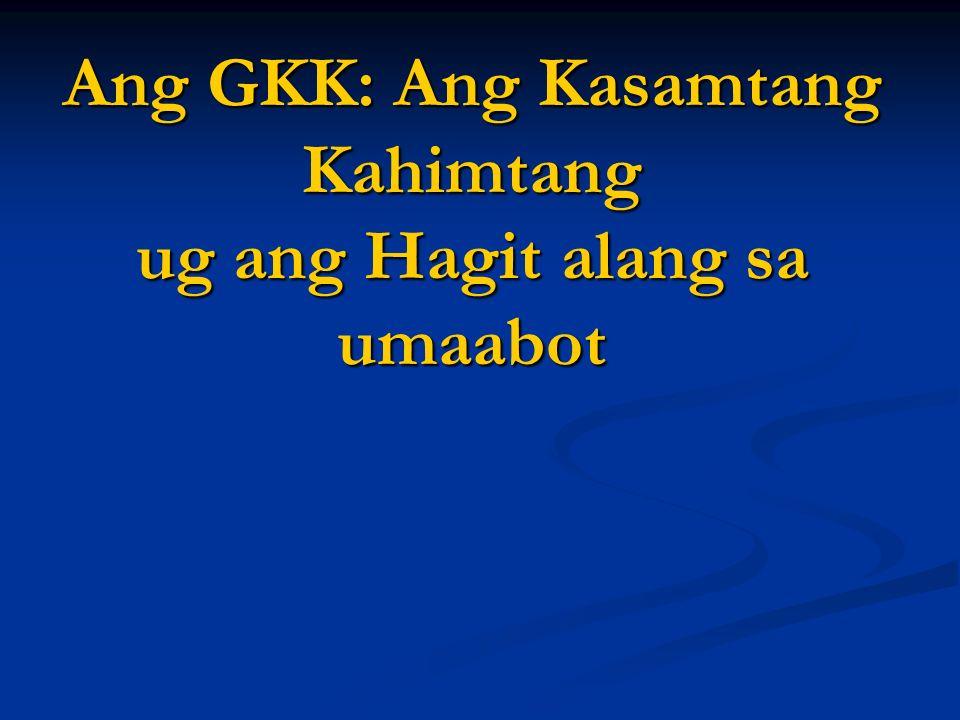 Ang GKK: Ang Kasamtang Kahimtang ug ang Hagit alang sa umaabot