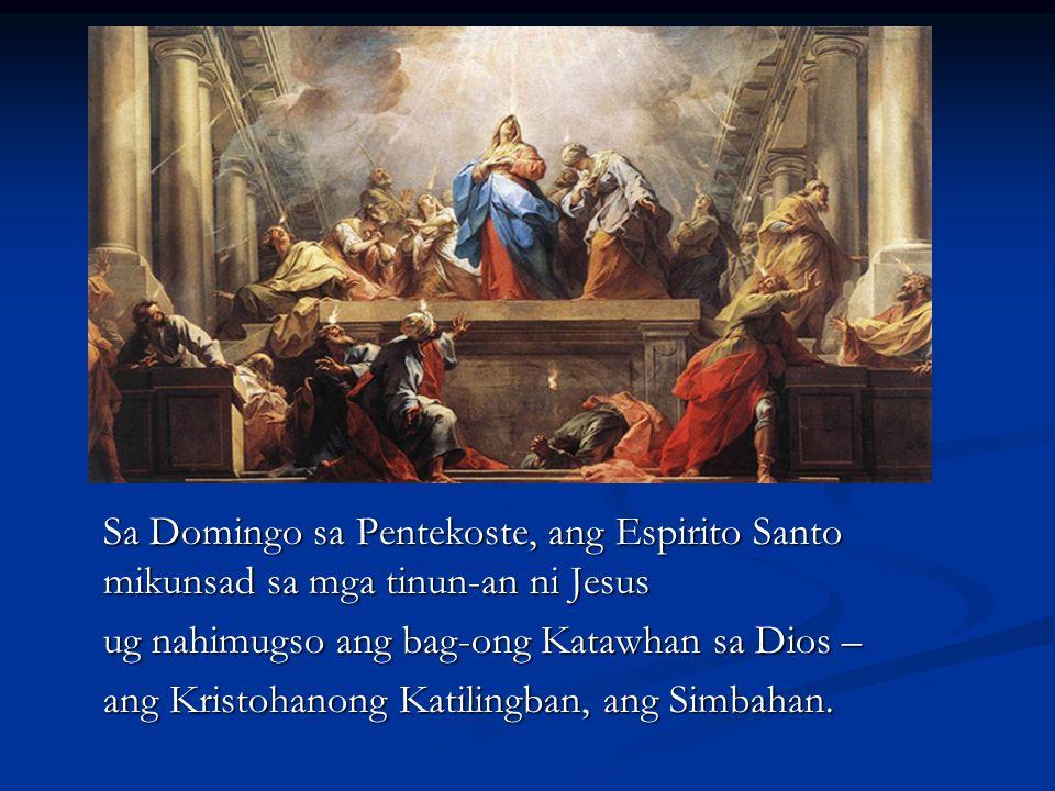 Sa Domingo sa Pentekoste, ang Espirito Santo mikunsad sa mga tinun-an ni Jesus ug nahimugso ang bag-ong Katawhan sa Dios – ang Kristohanong Katilingba