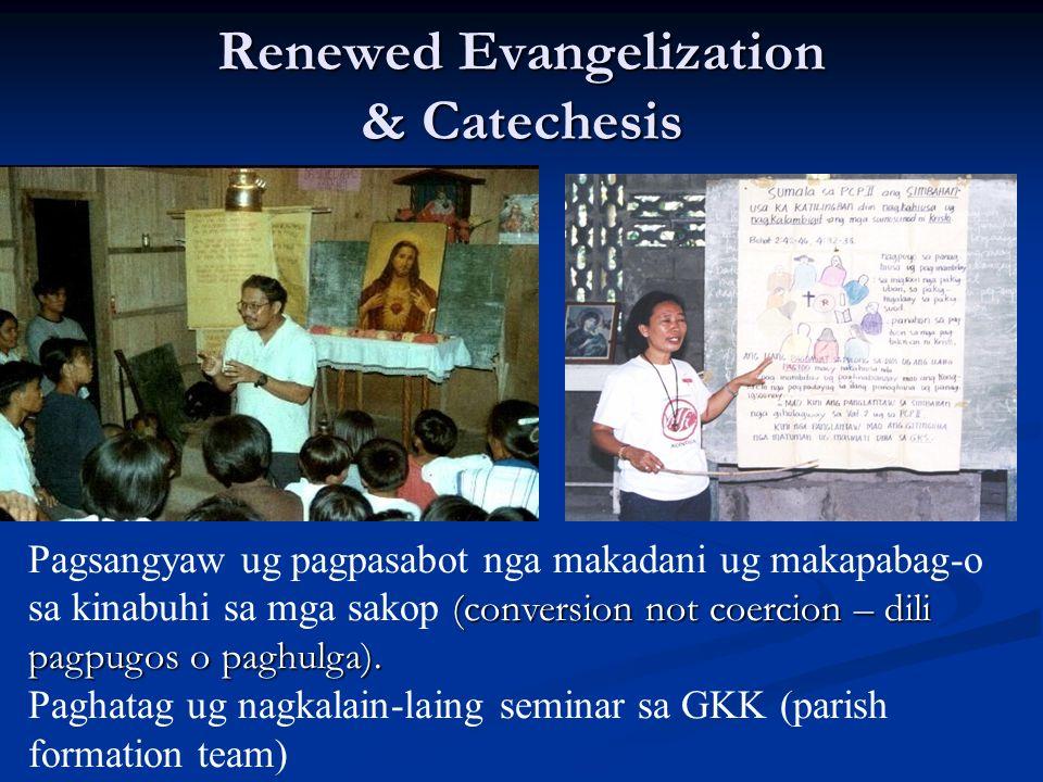 Renewed Evangelization & Catechesis (conversion not coercion – dili pagpugos o paghulga). Pagsangyaw ug pagpasabot nga makadani ug makapabag-o sa kina