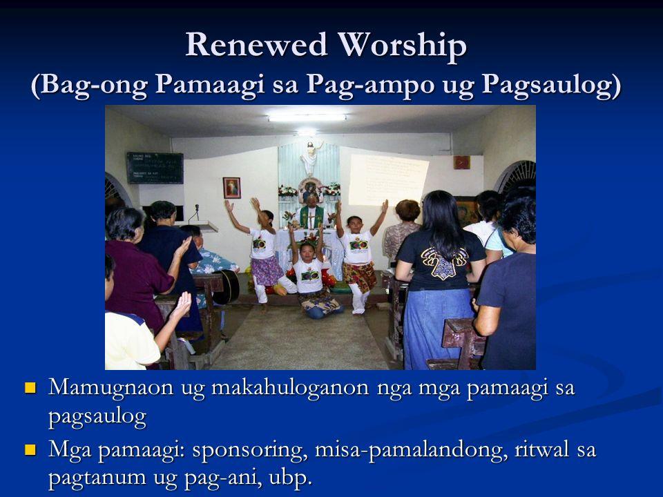 Renewed Worship (Bag-ong Pamaagi sa Pag-ampo ug Pagsaulog) Mamugnaon ug makahuloganon nga mga pamaagi sa pagsaulog Mga pamaagi: sponsoring, misa-pamal