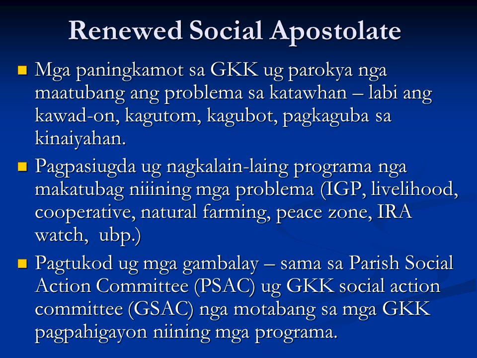 Renewed Social Apostolate Mga paningkamot sa GKK ug parokya nga maatubang ang problema sa katawhan – labi ang kawad-on, kagutom, kagubot, pagkaguba sa
