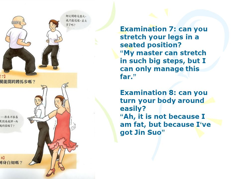 Examination 7: can you stretch your legs in a seated position? My master can stretch in such big steps, but I can only manage this far. Examination 8: