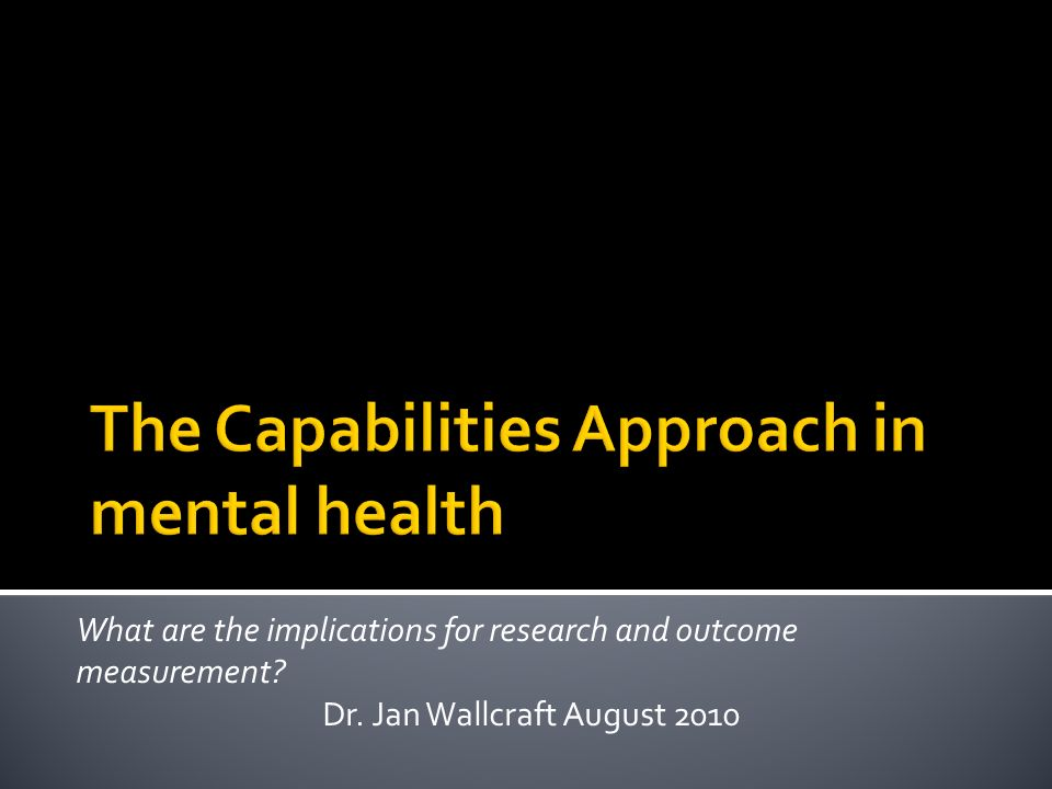 What are the implications for research and outcome measurement? Dr. Jan Wallcraft August 2010