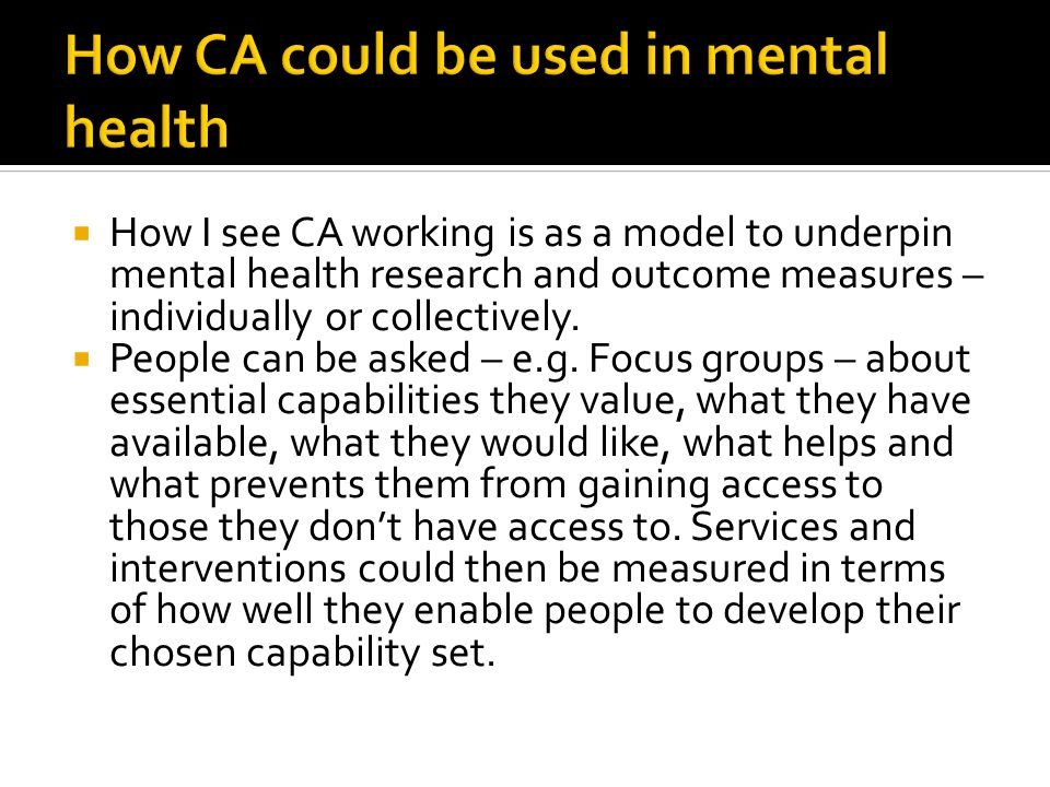 How I see CA working is as a model to underpin mental health research and outcome measures – individually or collectively. People can be asked – e.g.