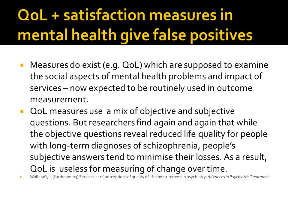 Measures do exist (e.g. QoL) which are supposed to examine the social aspects of mental health problems and impact of services – now expected to be ro