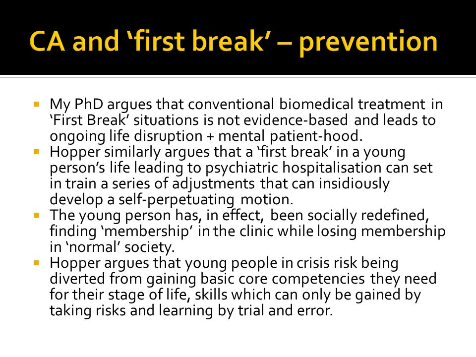 My PhD argues that conventional biomedical treatment in First Break situations is not evidence-based and leads to ongoing life disruption + mental patient-hood.