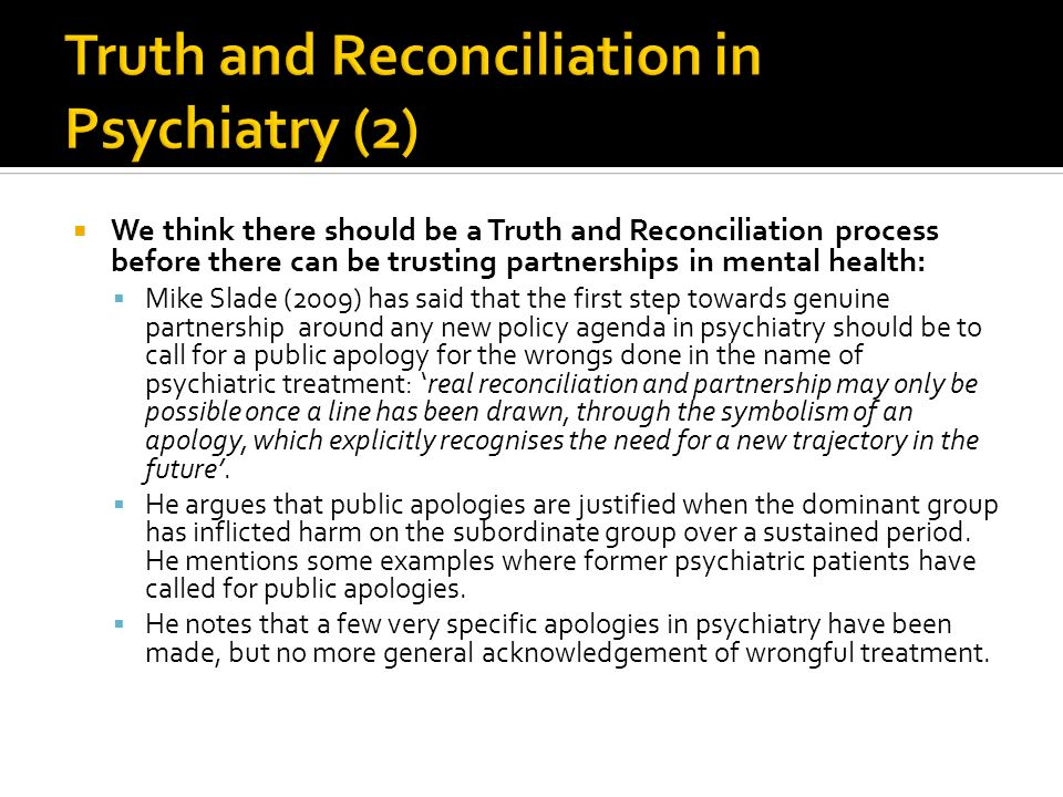 We think there should be a Truth and Reconciliation process before there can be trusting partnerships in mental health: Mike Slade (2009) has said tha