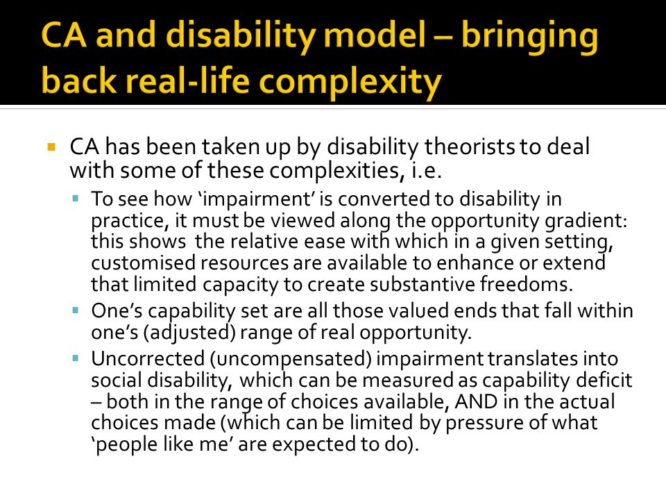 CA has been taken up by disability theorists to deal with some of these complexities, i.e.