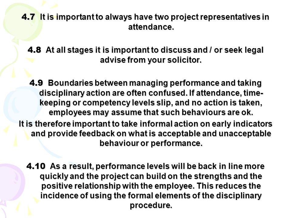 4.7 It is important to always have two project representatives in attendance. 4.8 At all stages it is important to discuss and / or seek legal advise