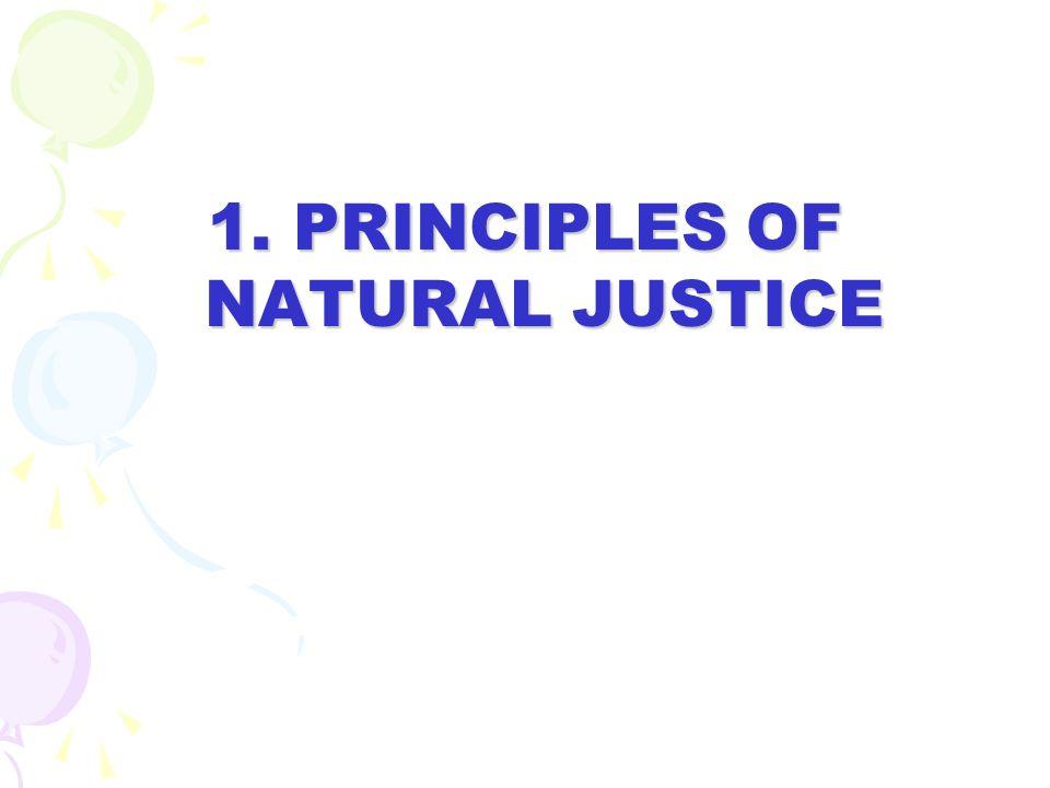 1. PRINCIPLES OF NATURAL JUSTICE