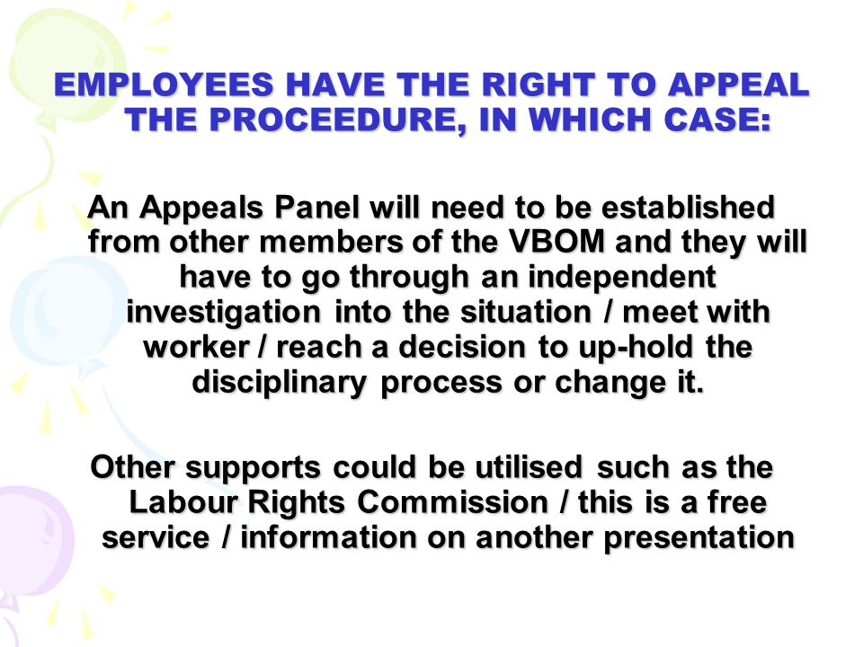 EMPLOYEES HAVE THE RIGHT TO APPEAL THE PROCEEDURE, IN WHICH CASE: An Appeals Panel will need to be established from other members of the VBOM and they