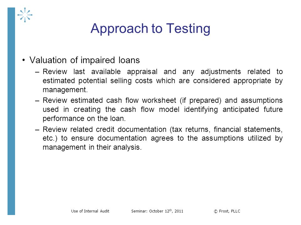 Approach to Testing Valuation of impaired loans –Review last available appraisal and any adjustments related to estimated potential selling costs whic