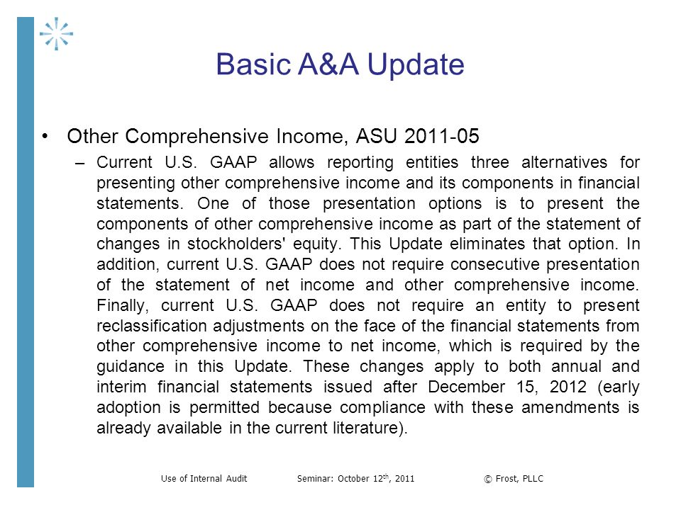 Basic A&A Update Other Comprehensive Income, ASU 2011-05 –Current U.S. GAAP allows reporting entities three alternatives for presenting other comprehe