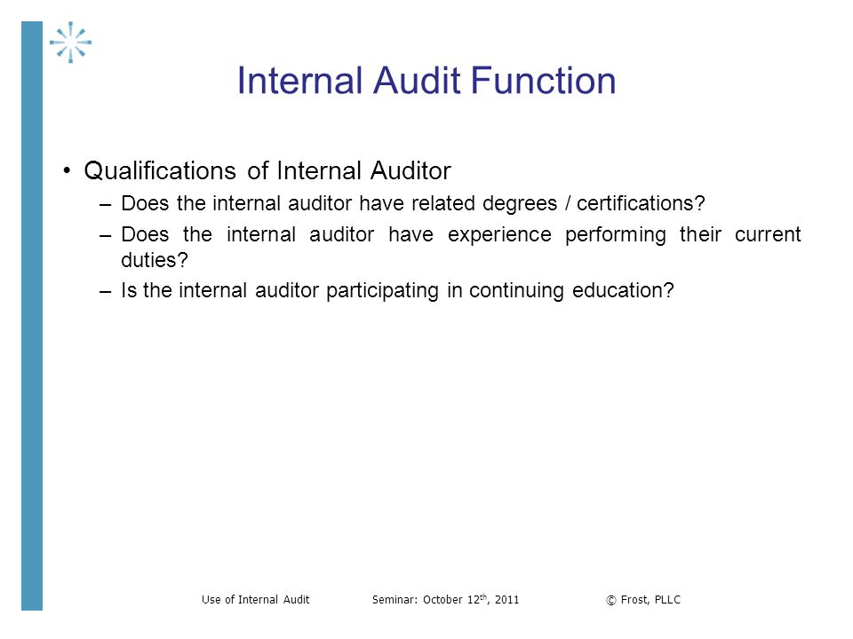 Internal Audit Function Qualifications of Internal Auditor –Does the internal auditor have related degrees / certifications? –Does the internal audito