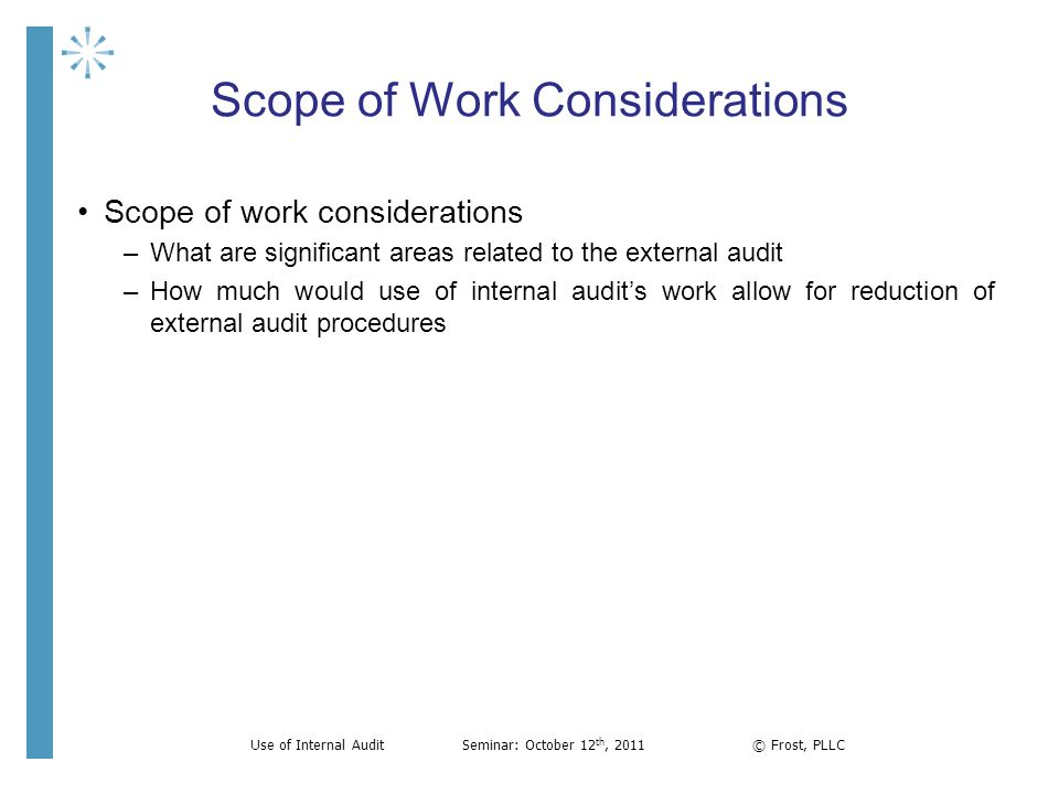 Scope of Work Considerations Scope of work considerations –What are significant areas related to the external audit –How much would use of internal au