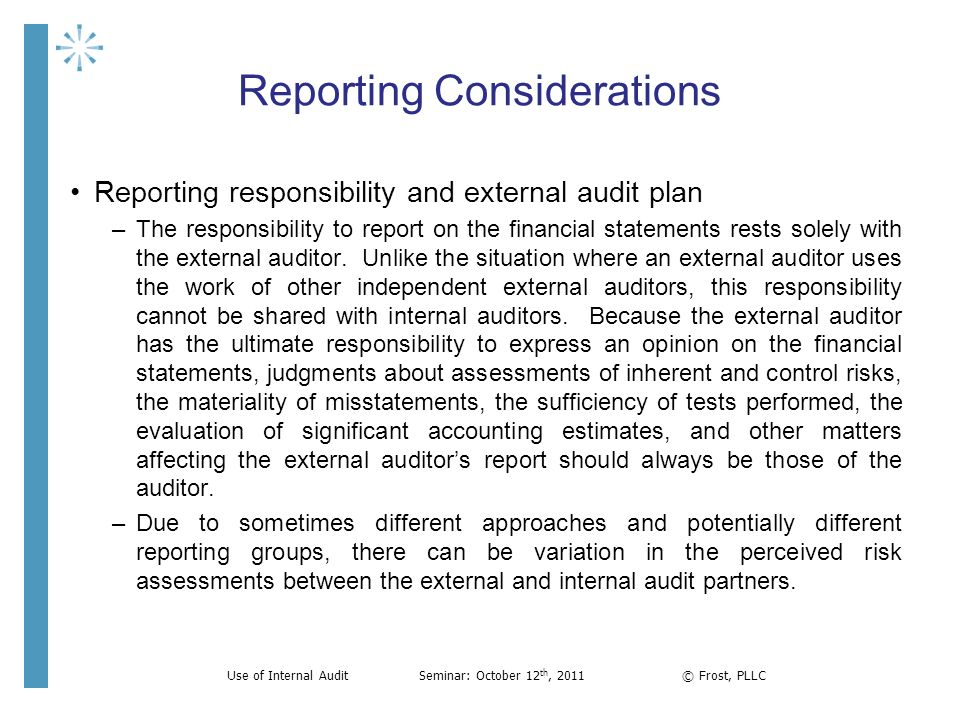 Reporting Considerations Reporting responsibility and external audit plan –The responsibility to report on the financial statements rests solely with