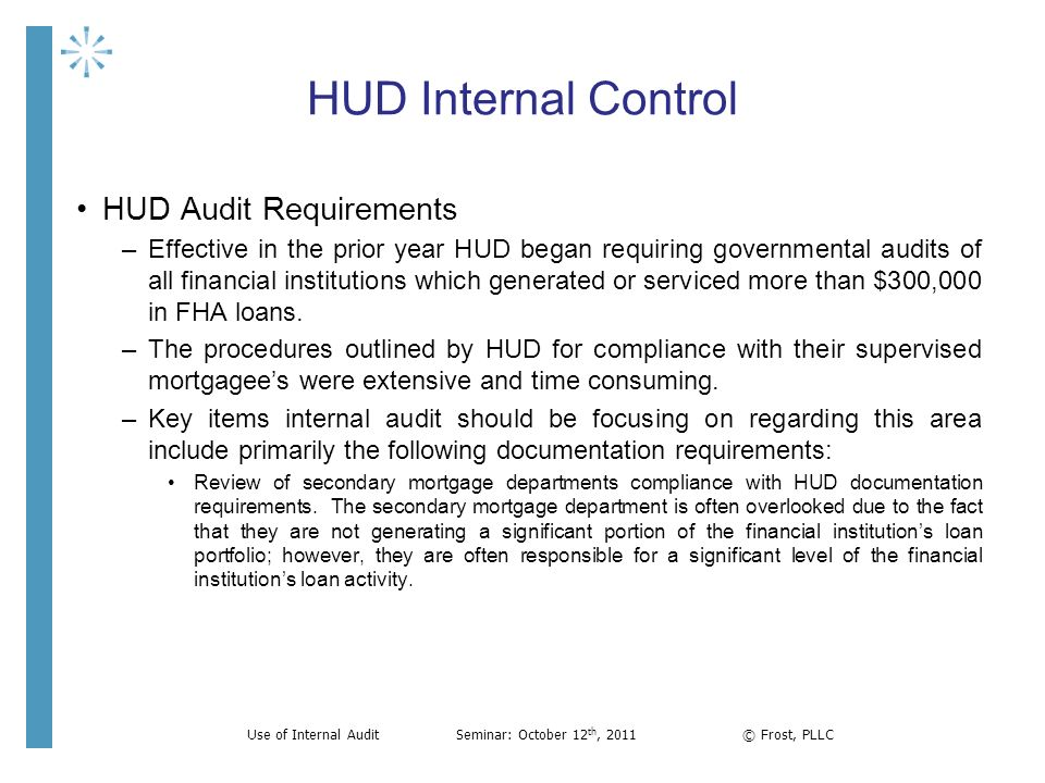 HUD Internal Control HUD Audit Requirements –Effective in the prior year HUD began requiring governmental audits of all financial institutions which g