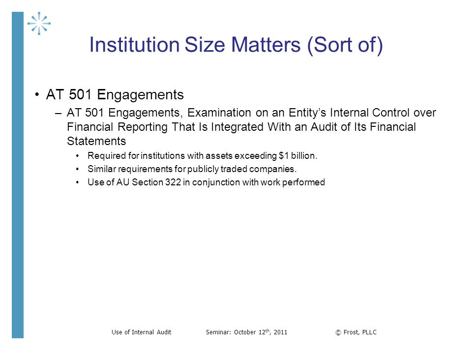 Institution Size Matters (Sort of) AT 501 Engagements –AT 501 Engagements, Examination on an Entitys Internal Control over Financial Reporting That Is