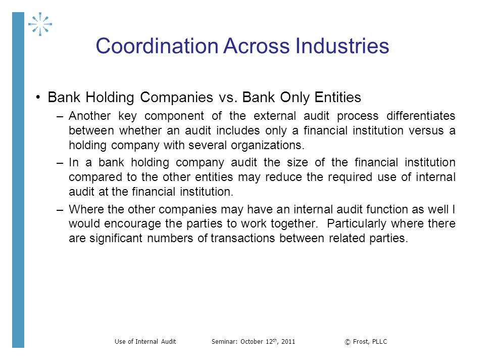 Coordination Across Industries Bank Holding Companies vs. Bank Only Entities –Another key component of the external audit process differentiates betwe